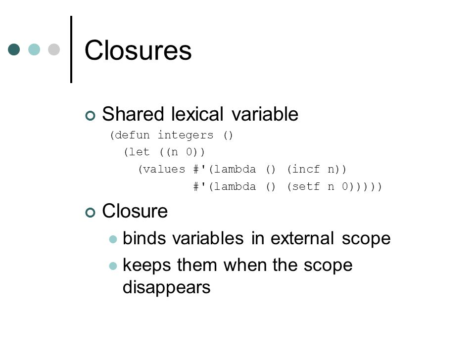 Closures Shared lexical variable Closure