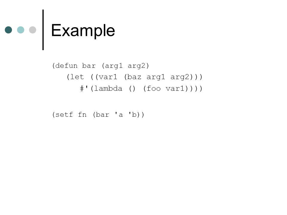 Example (let ((var1 (baz arg1 arg2))) # (lambda () (foo var1))))