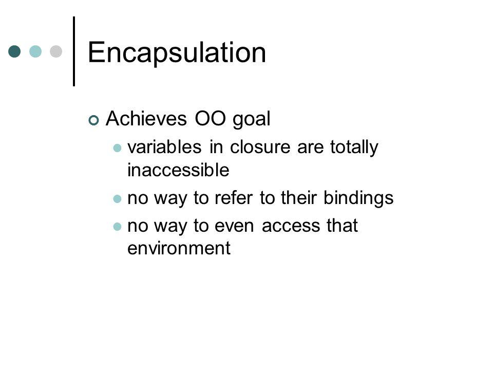Encapsulation Achieves OO goal