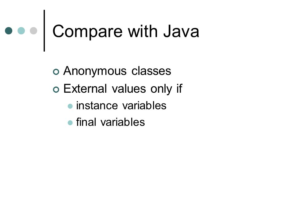 Compare with Java Anonymous classes External values only if