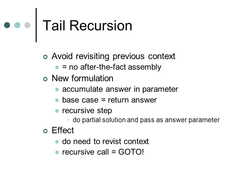 Tail Recursion Avoid revisiting previous context New formulation