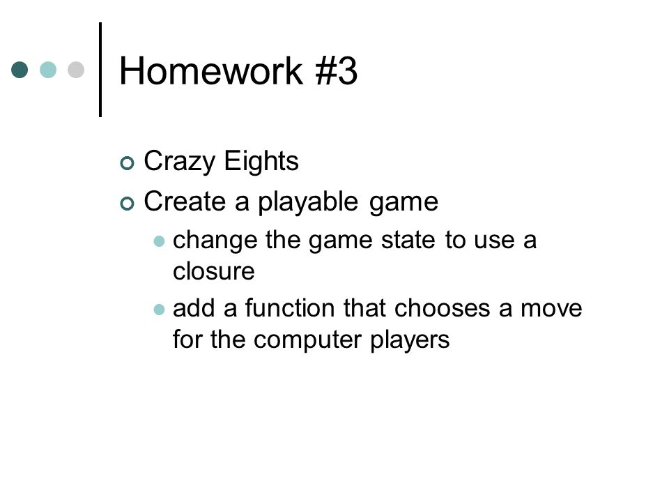 Homework #3 Crazy Eights Create a playable game