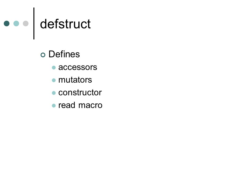 defstruct Defines accessors mutators constructor read macro