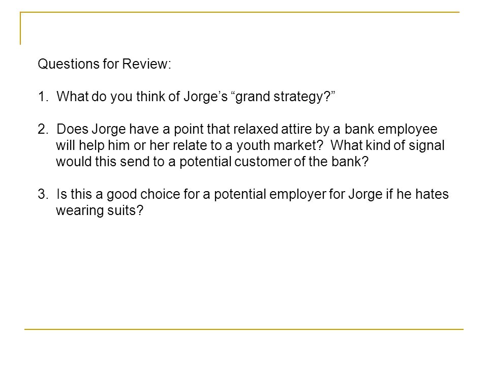 Questions for Review: 1. What do you think of Jorge's grand strategy