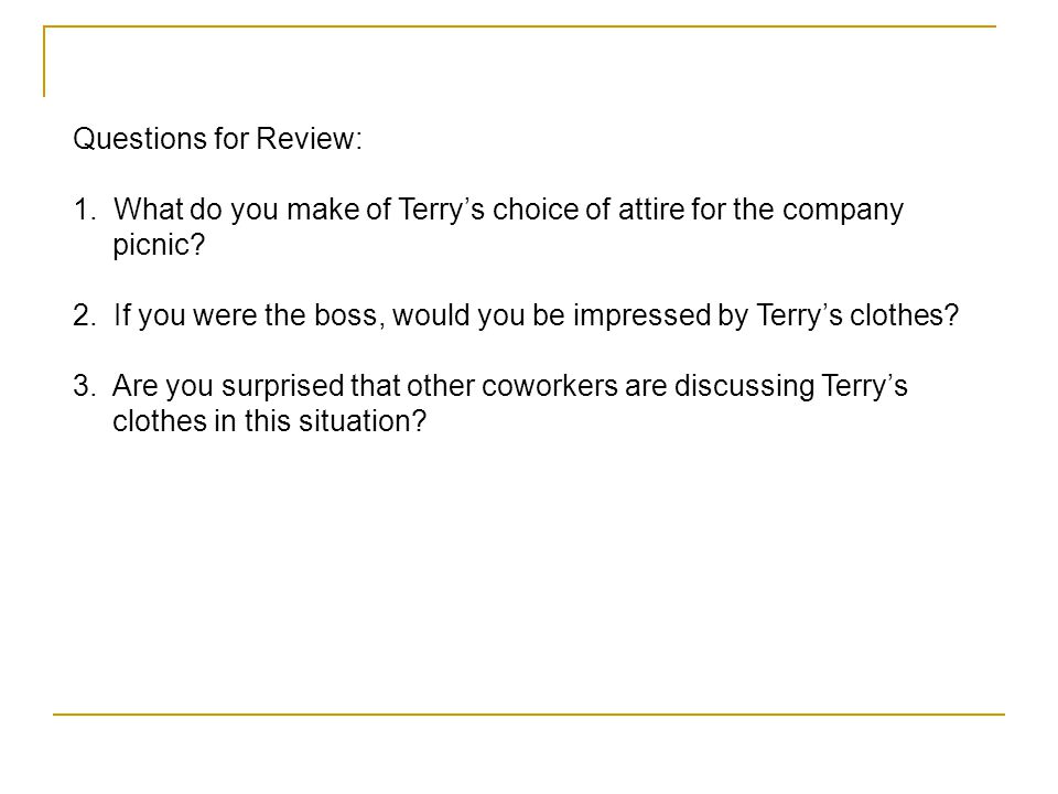 Questions for Review: 1. What do you make of Terry's choice of attire for the company picnic
