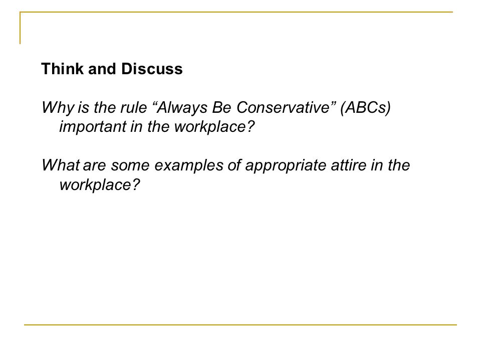 Think and Discuss Why is the rule Always Be Conservative (ABCs) important in the workplace