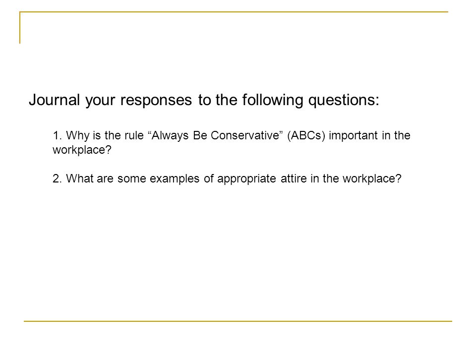 Journal your responses to the following questions: