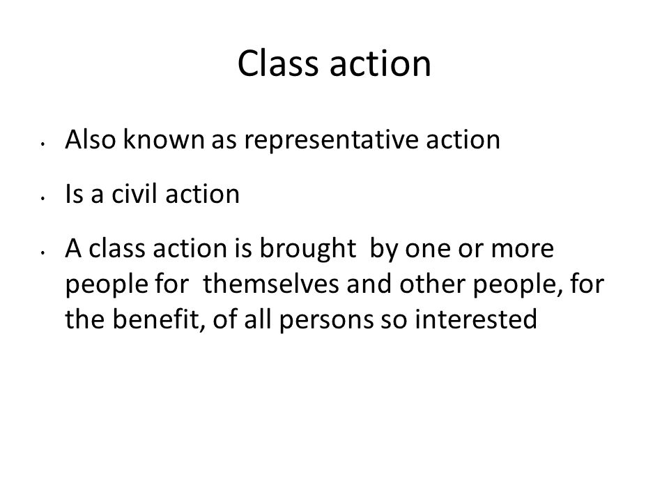 Class action Also known as representative action Is a civil action