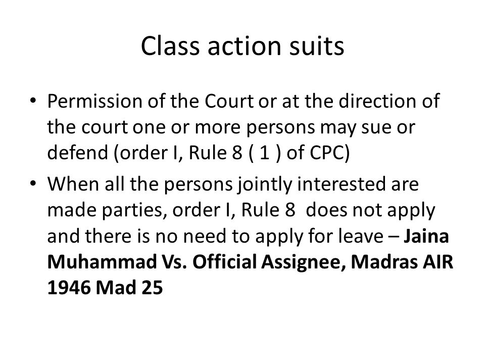 Class action suits Permission of the Court or at the direction of the court one or more persons may sue or defend (order I, Rule 8 ( 1 ) of CPC)
