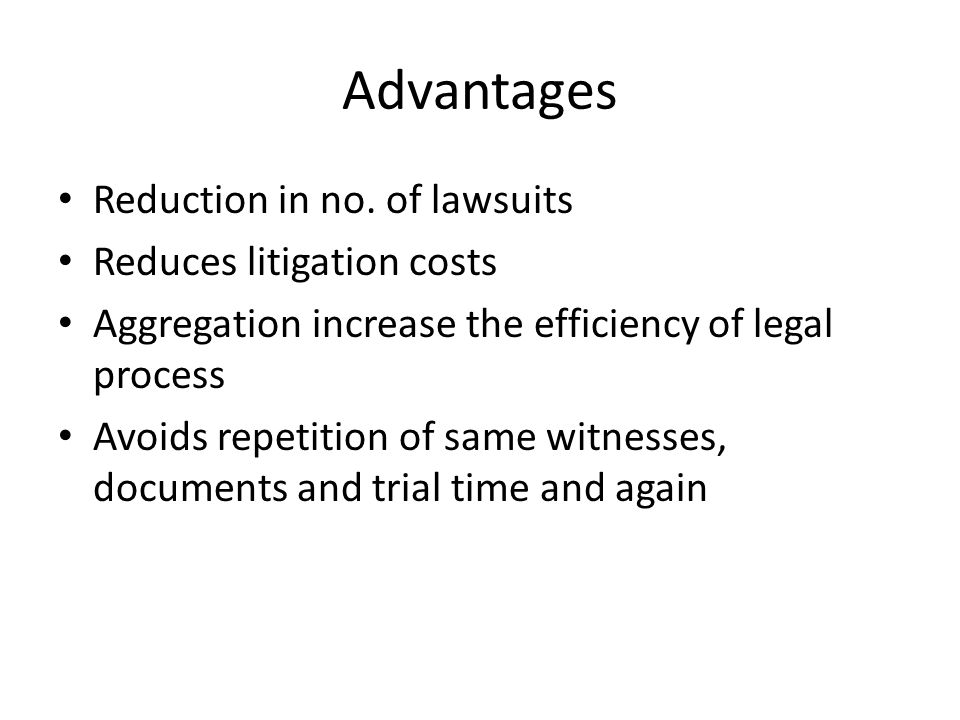Advantages Reduction in no. of lawsuits Reduces litigation costs