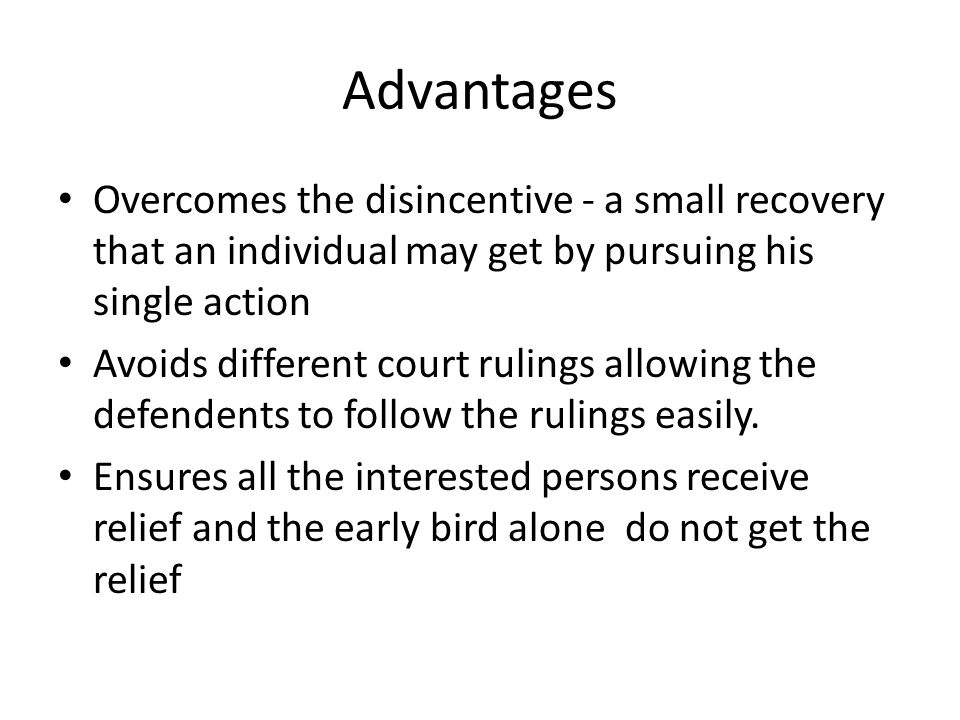 Advantages Overcomes the disincentive - a small recovery that an individual may get by pursuing his single action.
