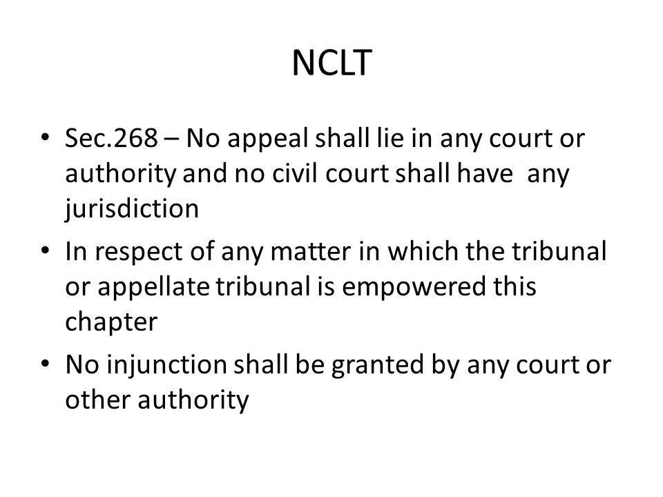 NCLT Sec.268 – No appeal shall lie in any court or authority and no civil court shall have any jurisdiction.