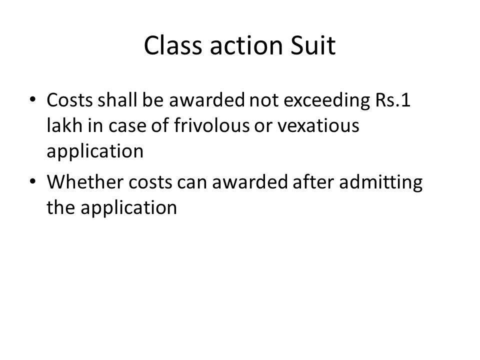 Class action Suit Costs shall be awarded not exceeding Rs.1 lakh in case of frivolous or vexatious application.