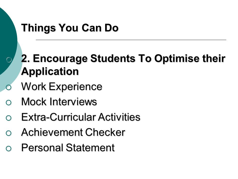 Things You Can Do 2. Encourage Students To Optimise their Application. Work Experience. Mock Interviews.