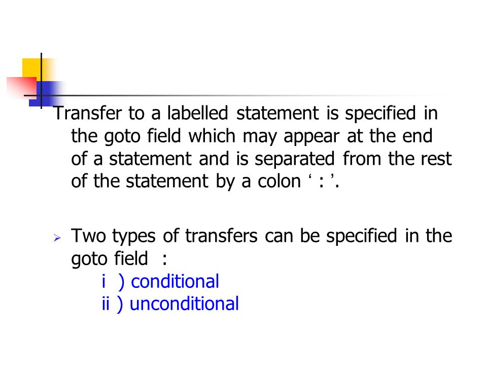 Transfer to a labelled statement is specified in the goto field which may appear at the end of a statement and is separated from the rest of the statement by a colon ' : '.