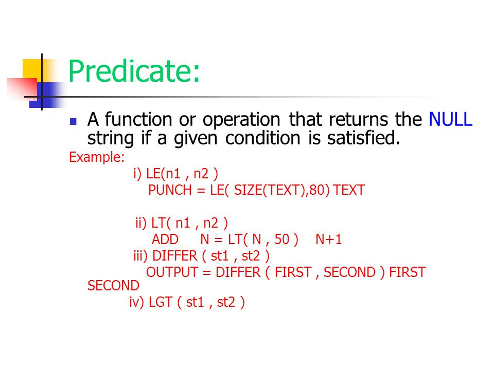 Predicate: A function or operation that returns the NULL string if a given condition is satisfied. Example: