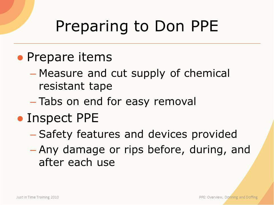 Preparing to Don PPE Prepare items Inspect PPE