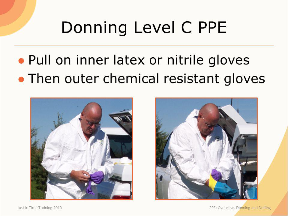 Donning Level C PPE Pull on inner latex or nitrile gloves