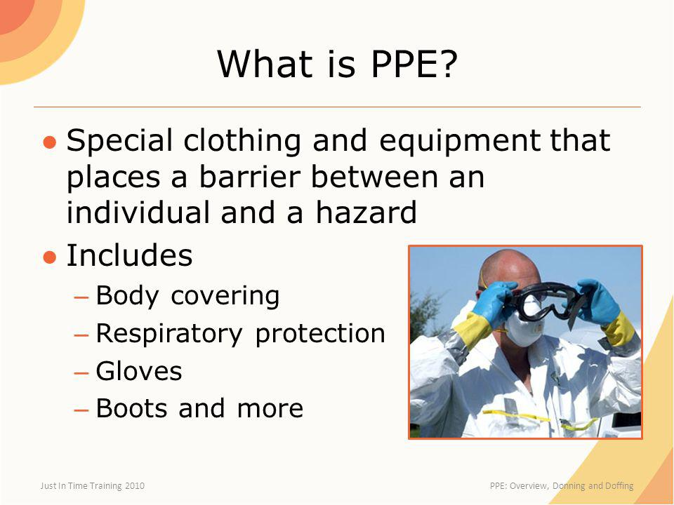 What is PPE Special clothing and equipment that places a barrier between an individual and a hazard.