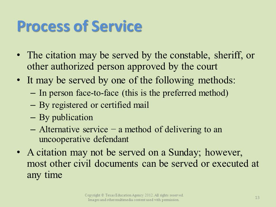 Process of Service The citation may be served by the constable, sheriff, or other authorized person approved by the court.