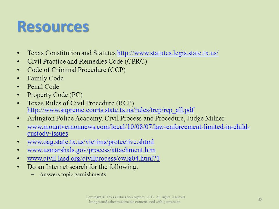 Resources Texas Constitution and Statutes http://www.statutes.legis.state.tx.us/ Civil Practice and Remedies Code (CPRC)