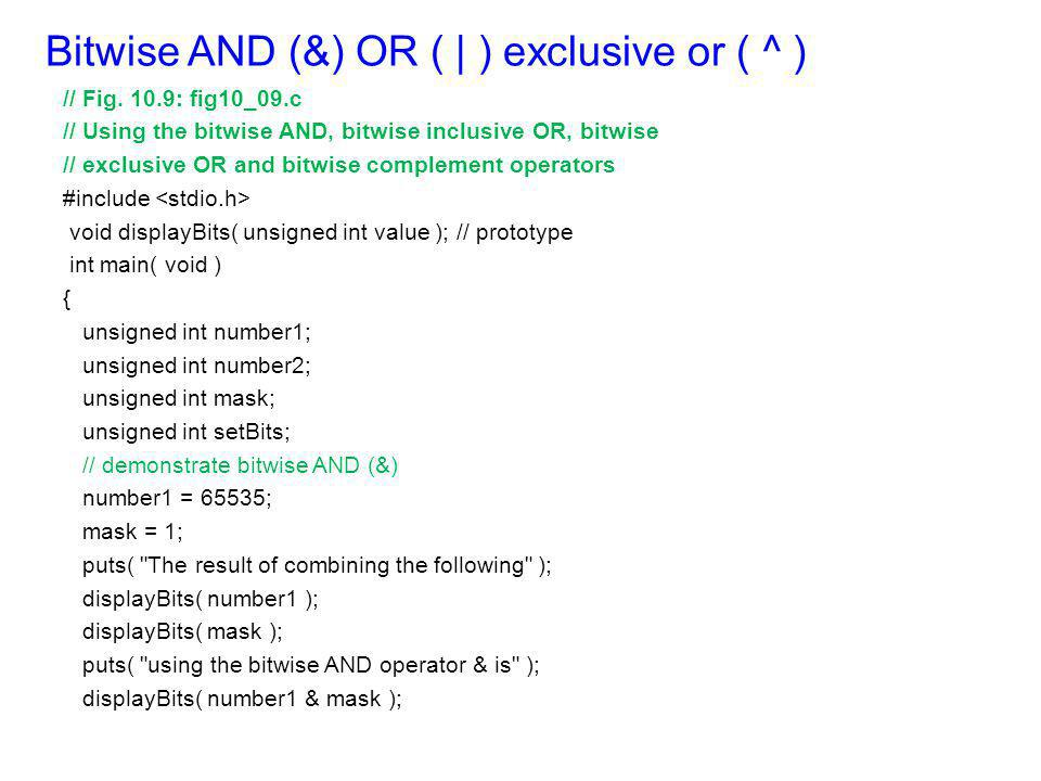 Bitwise AND (&) OR ( | ) exclusive or ( ^ )