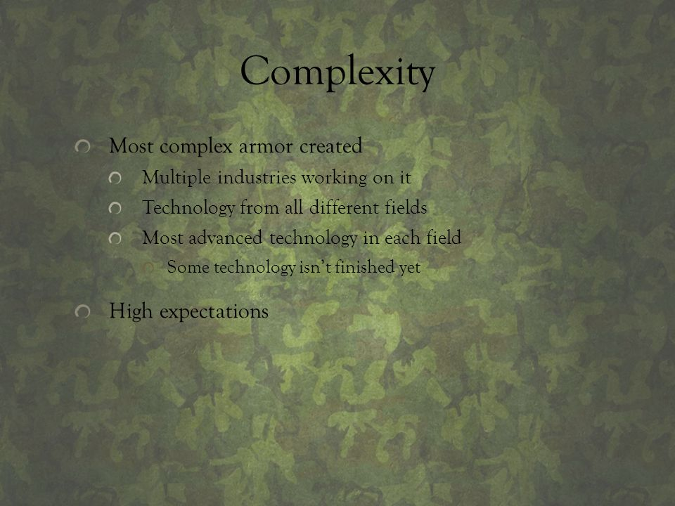 Complexity Most complex armor created High expectations