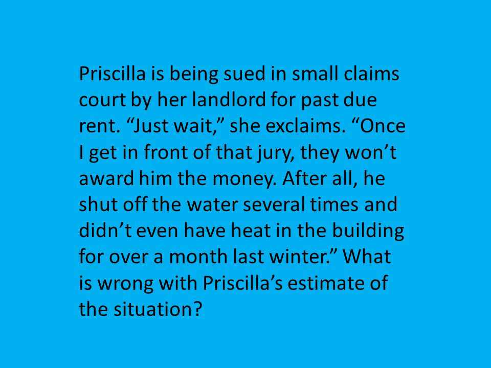 Priscilla is being sued in small claims court by her landlord for past due rent.