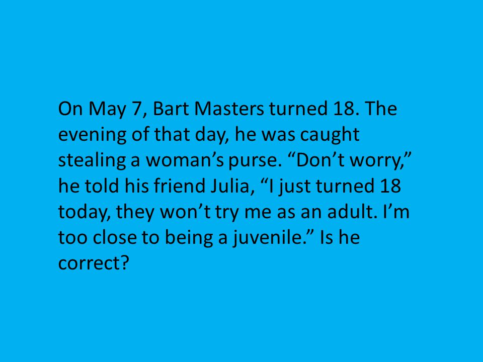 On May 7, Bart Masters turned 18