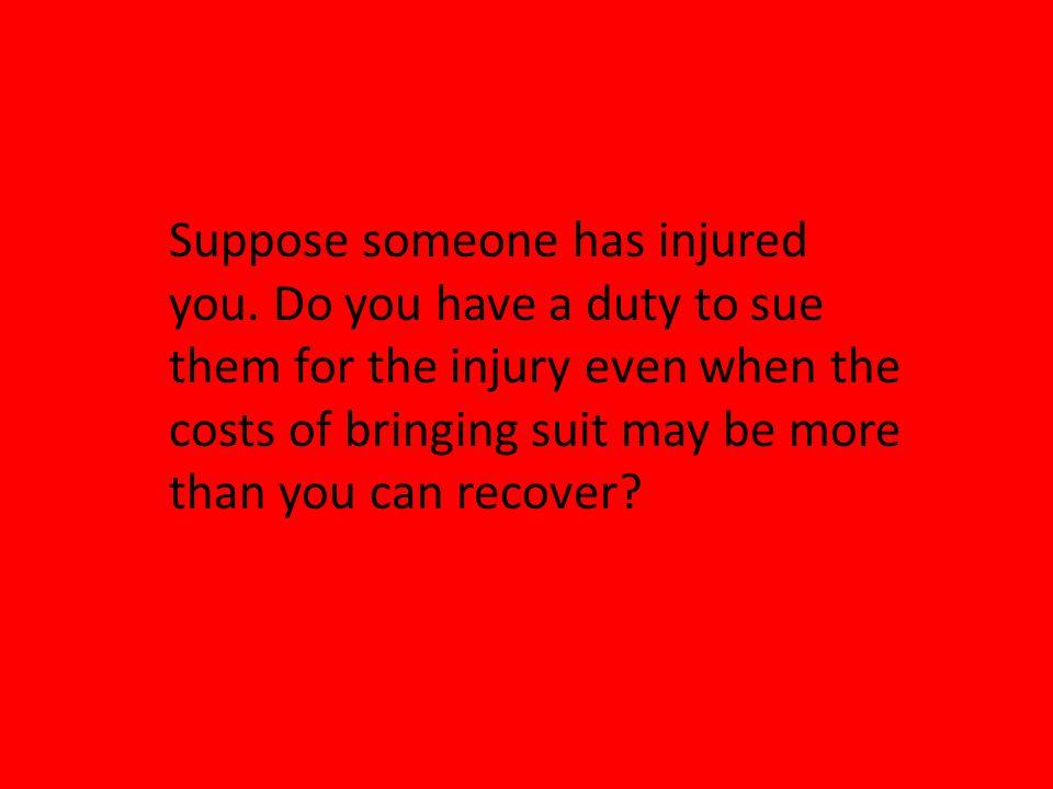 Suppose someone has injured you