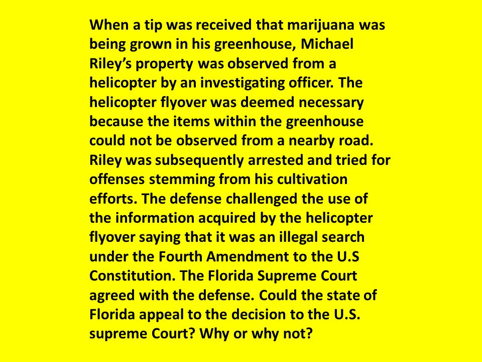 When a tip was received that marijuana was being grown in his greenhouse, Michael Riley's property was observed from a helicopter by an investigating officer.
