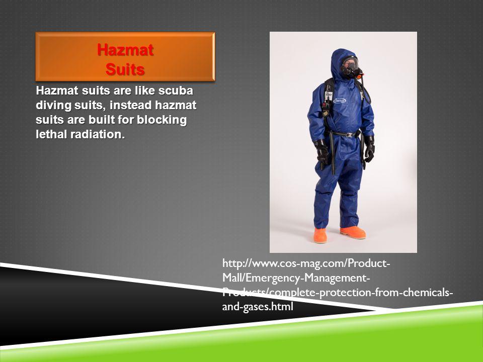Hazmat Suits Hazmat suits are like scuba diving suits, instead hazmat suits are built for blocking lethal radiation.