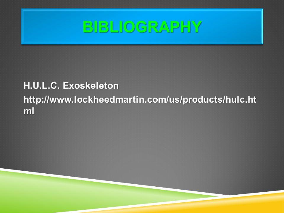 Bibliography H.U.L.C. Exoskeleton http://www.lockheedmartin.com/us/products/hulc.ht ml
