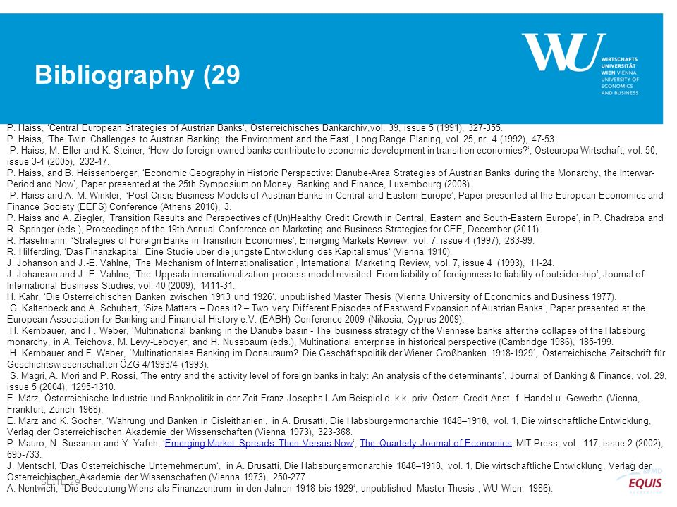 Bibliography (29 P. Haiss, 'Central European Strategies of Austrian Banks', Österreichisches Bankarchiv,vol. 39, issue 5 (1991), 327-355.