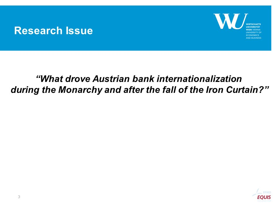 Research Issue What drove Austrian bank internationalization