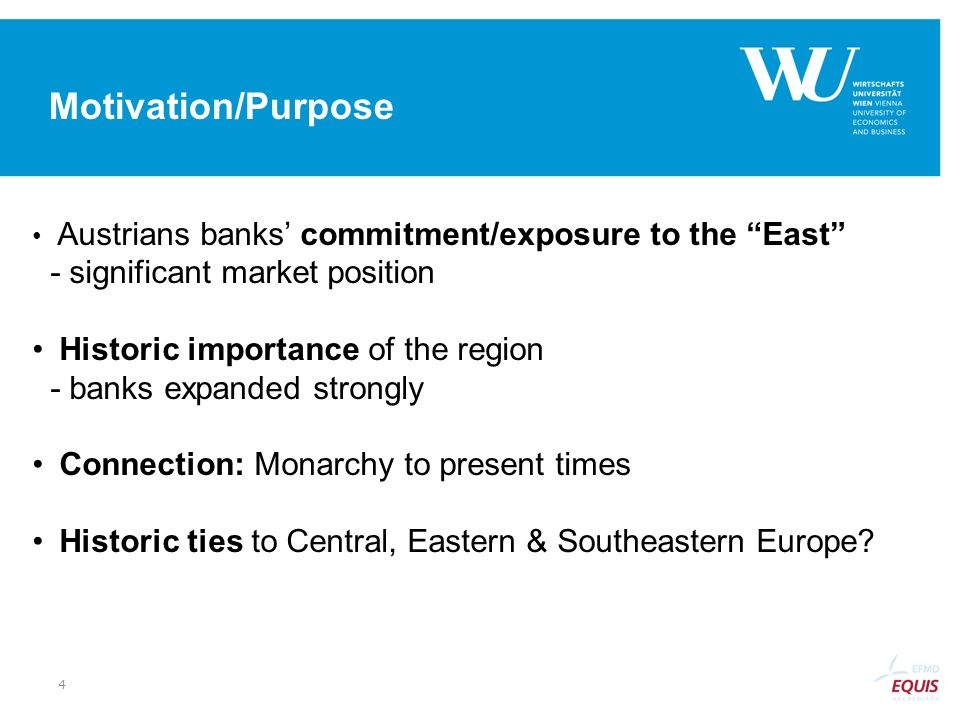 Motivation/Purpose Austrians banks' commitment/exposure to the East - significant market position.