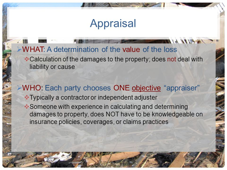 Appraisal WHAT: A determination of the value of the loss