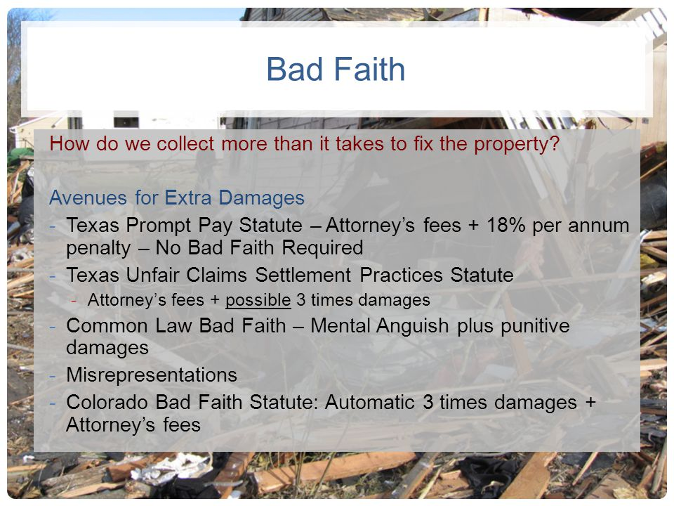 Bad Faith How do we collect more than it takes to fix the property
