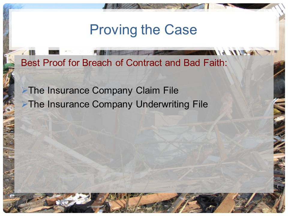 Proving the Case Best Proof for Breach of Contract and Bad Faith: