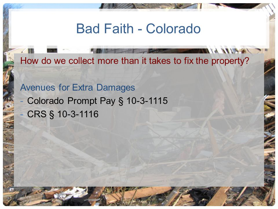 Bad Faith - Colorado How do we collect more than it takes to fix the property Avenues for Extra Damages.