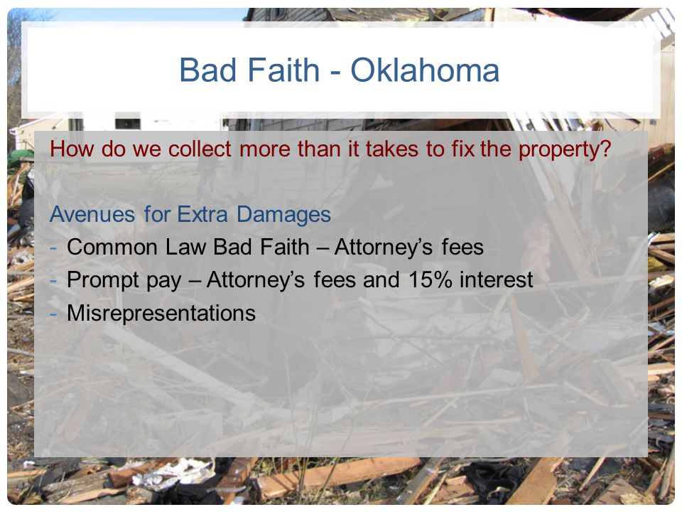 Bad Faith - Oklahoma How do we collect more than it takes to fix the property Avenues for Extra Damages.