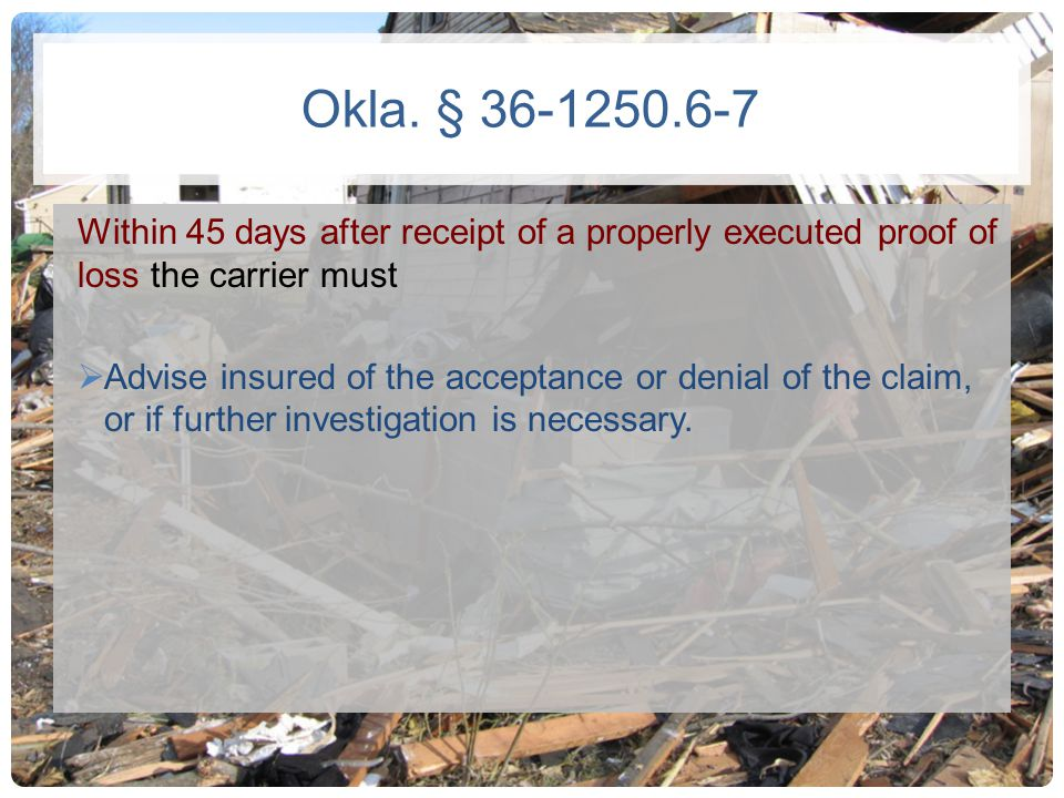 Okla. § 36-1250.6-7 Within 45 days after receipt of a properly executed proof of loss the carrier must.