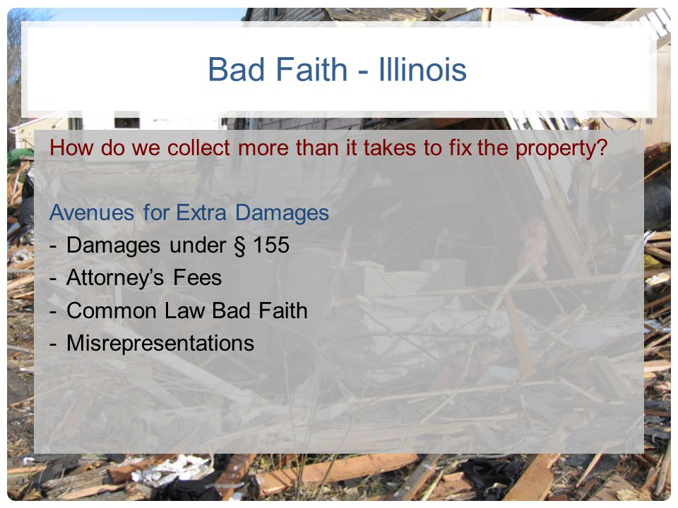 Bad Faith - Illinois How do we collect more than it takes to fix the property Avenues for Extra Damages.