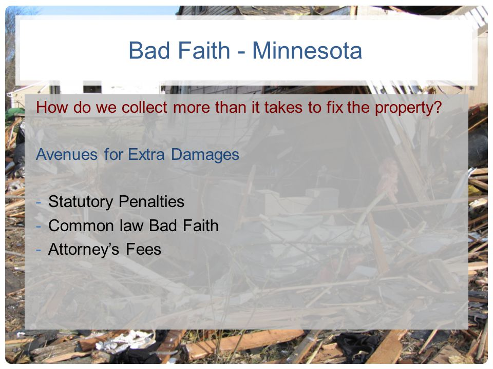 Bad Faith - Minnesota How do we collect more than it takes to fix the property Avenues for Extra Damages.
