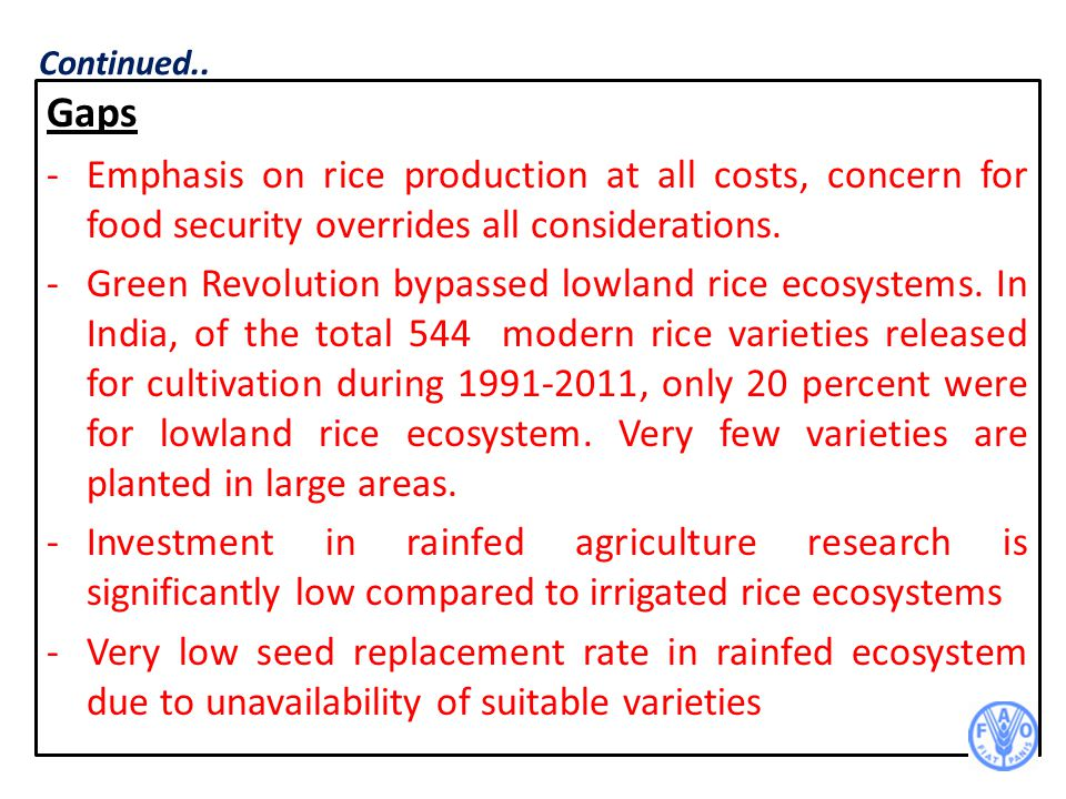 Continued.. Gaps. Emphasis on rice production at all costs, concern for food security overrides all considerations.