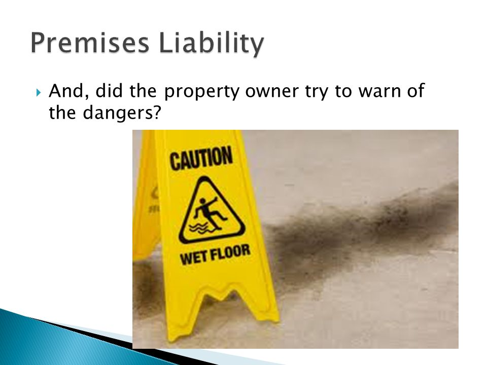 Premises Liability And, did the property owner try to warn of the dangers