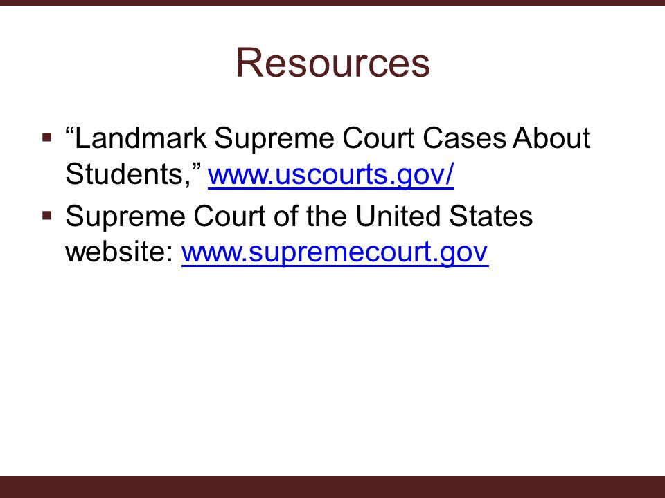 Resources Landmark Supreme Court Cases About Students, www.uscourts.gov/ Supreme Court of the United States website: www.supremecourt.gov.