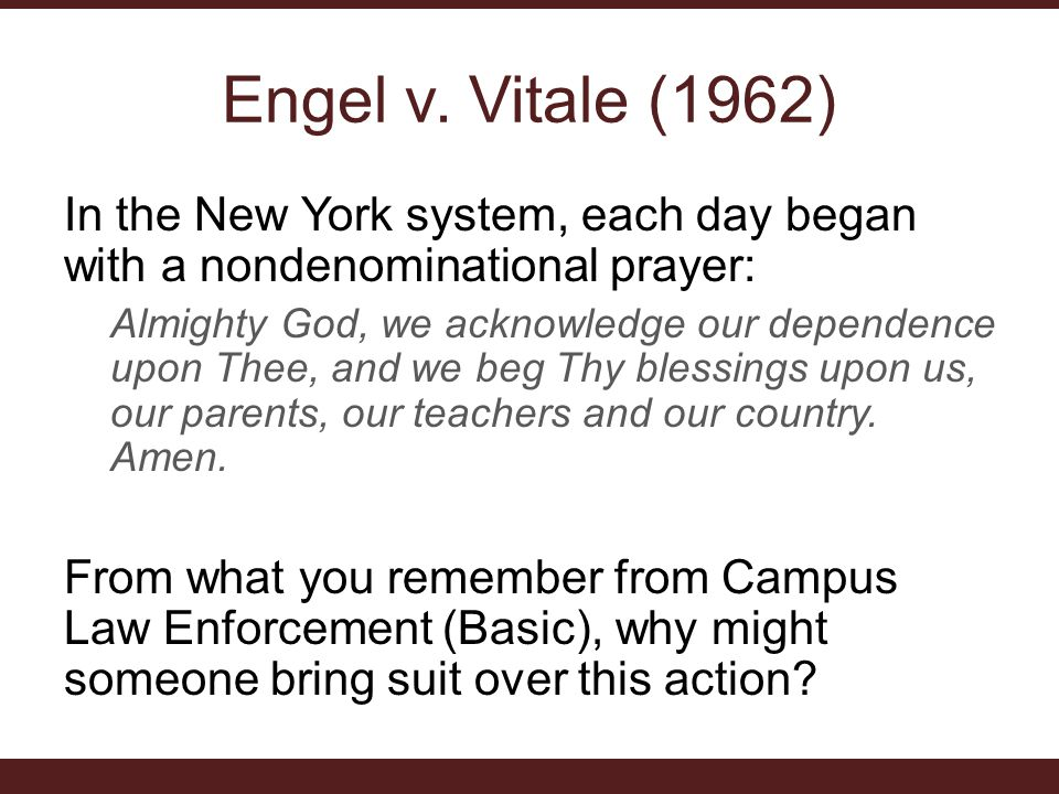 Engel v. Vitale (1962) In the New York system, each day began with a nondenominational prayer: