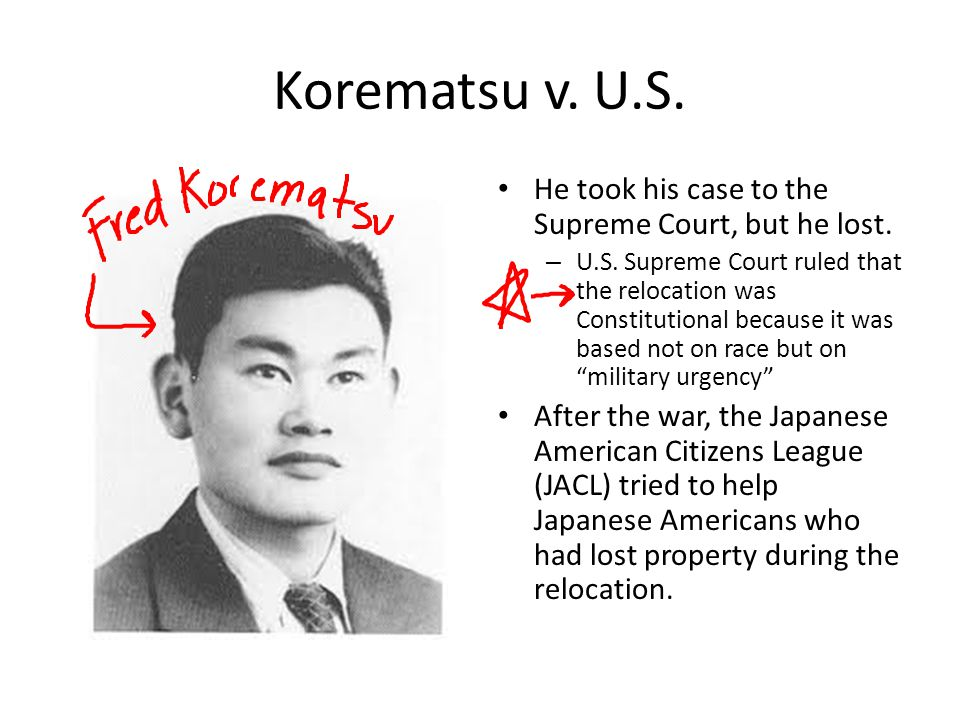 Korematsu v. U.S. He took his case to the Supreme Court, but he lost.