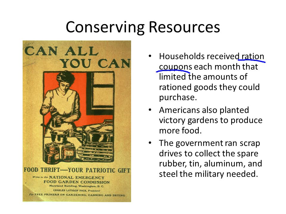 Conserving Resources Households received ration coupons each month that limited the amounts of rationed goods they could purchase.